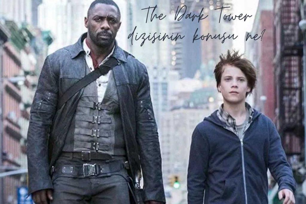 The Dark Tower filminin konusu ne? Oyuncu kadrosunda kimler var?
