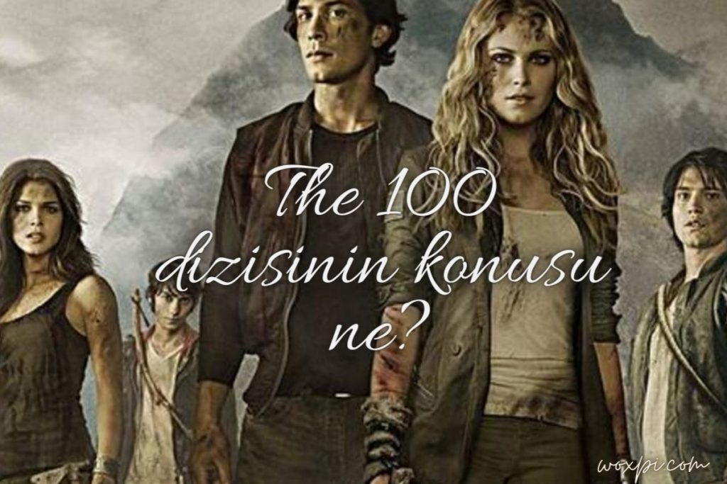 The 100 dizisinin konusu ne? Oyuncu kadrosunda kimler var?